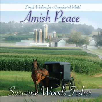 Amish Peace - Simple Wisdom for a Complicated World audiobook by Suzanne Woods Fisher