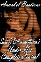 Under His Complete Control ebook by Annabel Bastione