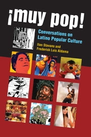 ¡Muy Pop! - Conversations on Latino Popular Culture ebook by Frederick Luis Aldama,Ilan Stavans