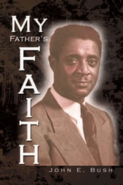 My Father's Faith - Essays for the 20Th and 21St Century and Beyond ebook by John E. Bush