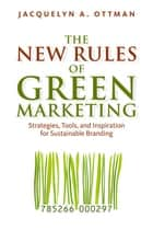 The New Rules of Green Marketing ebook by Jacquelyn Ottman