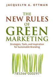 The New Rules of Green Marketing - Strategies, Tools, and Inspiration for Sustainable Branding ebook by Jacquelyn Ottman