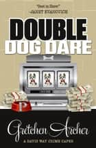 DOUBLE DOG DARE 電子書籍 by Gretchen Archer