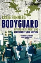 Bodyguard - My Life on the Front Line ebook by Craig Summers