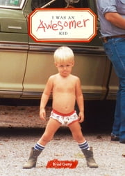 I Was an Awesomer Kid ebook by Brad Getty