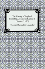 The History of England, From the Accession of James II (Volume 2 of 5) ebook by Thomas Babington Macaulay