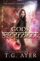 Gods Ascendent ebook by T.G. Ayer