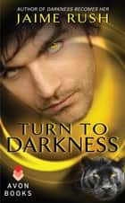 Turn to Darkness ebook by Jaime Rush