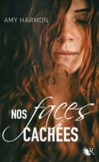 Nos faces cachées ebook by Amy HARMON, Madeleine NASALIK