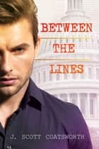 Between the Lines ebook by J. Scott Coatsworth