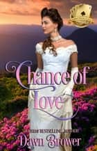 Chance of Love - Scandal Meets Love, #6 ebook by Dawn Brower