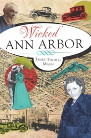 Wicked Ann Arbor ebook by James Thomas Mann