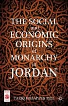 The Social and Economic Origins of Monarchy in Jordan ebook by T. Tell
