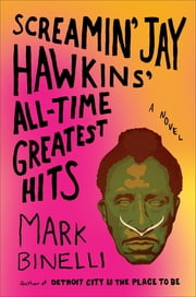 Screamin' Jay Hawkins' All-Time Greatest Hits - A Novel ebook by Mark Binelli