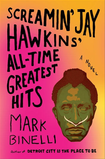 Screamin' Jay Hawkins' All-Time Greatest Hits - A Novel 電子書籍 by Mark Binelli