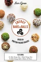 Energy Bars and Balls - Over 60 protein-packed snacks ebook by Green, Fern