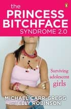 The Princess Bitchface Syndrome 2.0 ebook by Michael Carr-Gregg, Elly Robinson