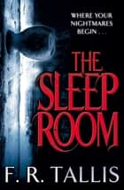 The Sleep Room ebook by F. R. Tallis