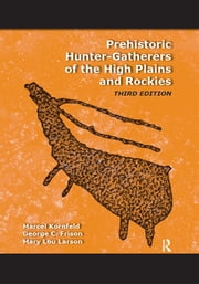 Prehistoric Hunter-Gatherers of the High Plains and Rockies - Third Edition ebook by Marcel Kornfeld,George C Frison,Mary Lou Larson