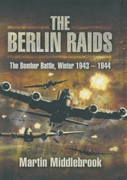 The Berlin Raids ebook by Martin Middlebrook