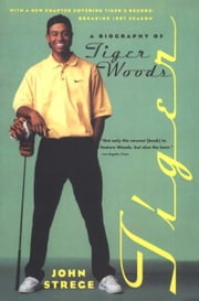 Tiger - A Biography of Tiger Woods ebook by John Strege
