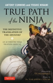 True Path of the Ninja - The Definitive Translation of the Shoninki ebook by Anthony Cummins,Yoshie Minami,Otake Risuke,Nakashima Atsumi