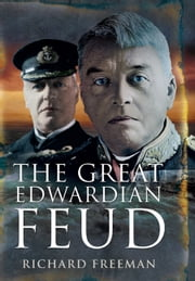 The Great Edwardian Naval Feud - Beresford's Vendetta against 'Jackie' Fisher 電子書 by Richard Freemen