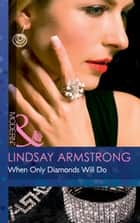 When Only Diamonds Will Do (Mills & Boon Modern) ebook by Lindsay Armstrong