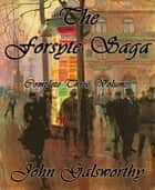 The Forsyte Saga - Complete Three Volumes ebook by John Galsworthy