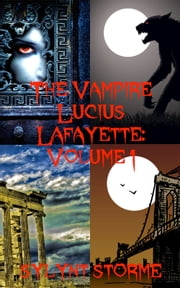 The Vampire Lucius Lafayette Volume 1 ebook by Sylynt Storme
