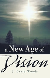 A New Age of Vision ebook by J. Craig Woods