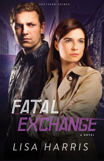 Fatal Exchange (Southern Crimes Book #2) - A Novel eBook by Lisa Harris