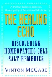 The Healing Echo - Discovering Homeopathic Cell Salt Remedies ebook by Vinton McCabe