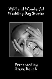 Wild & Wonderful Wedding Day Stories ebook by Steve Rouch