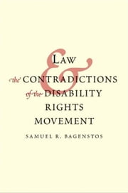 Law and the Contradictions of the Disability Rights Movement ebook by Bagenstos, Samuel R.