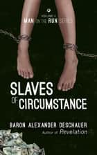 Man on the Run V - Slaves of Circumstance ebook by Baron Alexander Deschauer