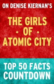 The Girls of Atomic City - Top 50 Facts Countdown ebook by TK Parker