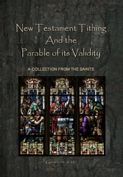 New Testament Tithing and The Parable of its Validity - A COLLECTION FROM THE SAINTS ebook by ROBERT BELLANI