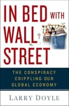 In Bed with Wall Street ebook by Larry Doyle