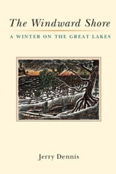 The Windward Shore: A Winter on the Great Lakes ebook by Dennis, Jerry