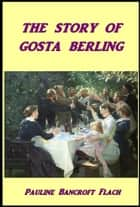 The Story of Gosta Berling ebook by Pauline Bancroft Flach