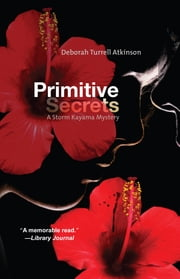 Primitive Secrets - A Storm Kayama Mystery ebook by Deborah Atkinson