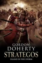 Strategos: Island in the Storm (Strategos 3) ekitaplar by Gordon Doherty