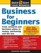 Business for Beginners: From Research and Business Plans to Money, Marketing and the Law ebook by Francis McGuckin