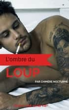 L'Ombre du Loup ebook by Chimère nocturne
