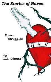 The Stories of Haven: Power Struggles ebook by J.A. Giunta