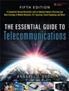 The Essential Guide to Telecommunications ebook by Annabel Z. Dodd