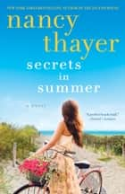 Secrets in Summer - A Novel ebook by Nancy Thayer