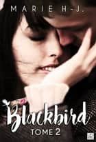 BlackBird - Tome 2 ebook by Marie H.J