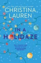 In A Holidaze - Love Actually meets Groundhog Day in this heartwarming holiday romance. . . ebook by Christina Lauren